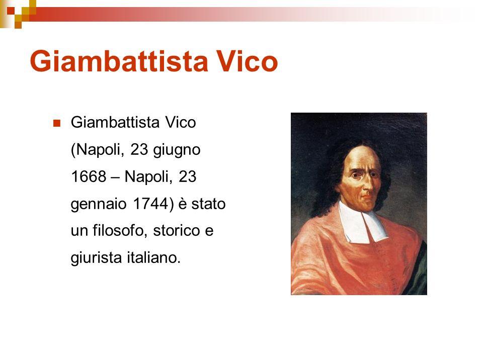 Giambattista Vico Giambattista Vico (Napoli, 23 giugno 1668 – Napoli, 23 gennaio 1744) è stato un filosofo, storico e giurista italiano.
