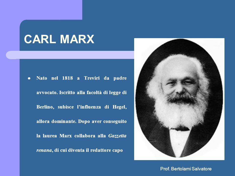 Prof. Bertolami Salvatore CARL MARX Nato nel 1818 a Treviri da padre avvocato. Iscritto alla facoltà di legge di Berlino, subisce linfluenza di Hegel,
