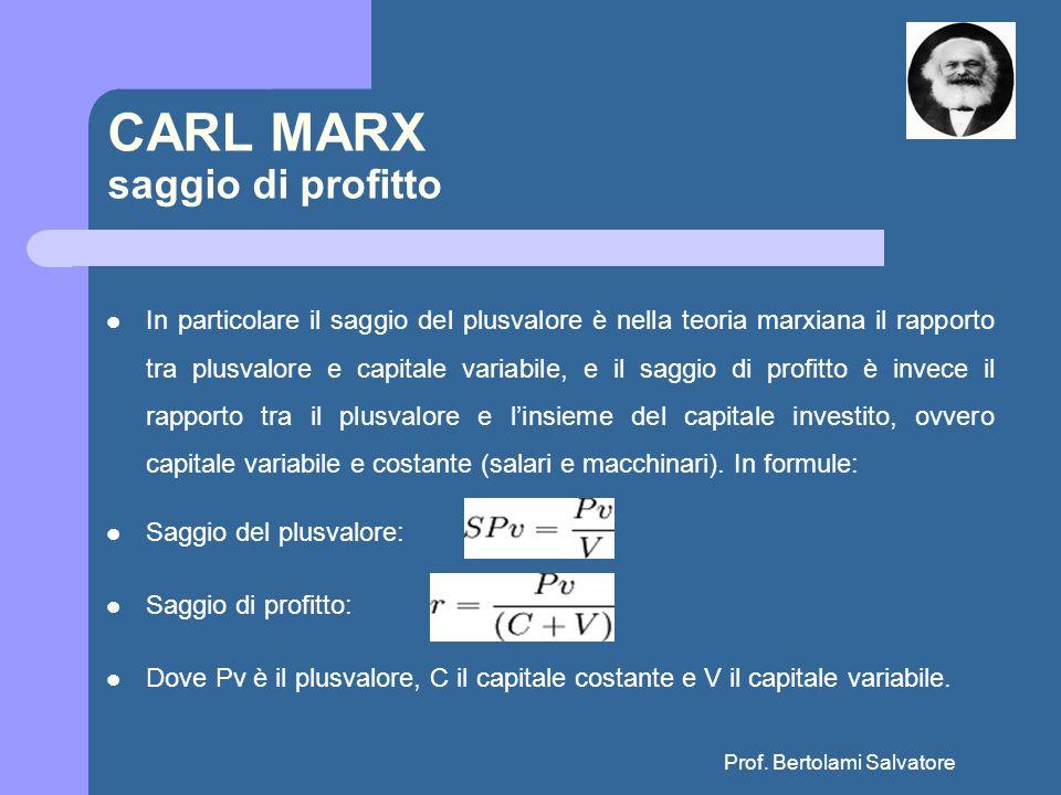 Prof. Bertolami Salvatore CARL MARX saggio di profitto In particolare il saggio del plusvalore è nella teoria marxiana il rapporto tra plusvalore e ca