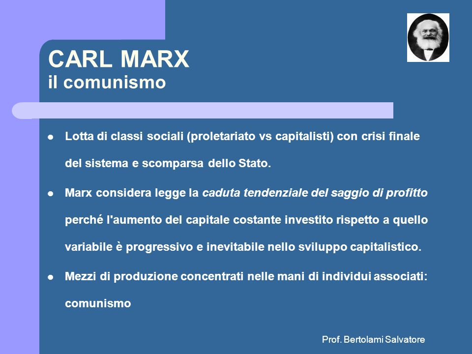 Prof. Bertolami Salvatore CARL MARX il comunismo Lotta di classi sociali (proletariato vs capitalisti) con crisi finale del sistema e scomparsa dello