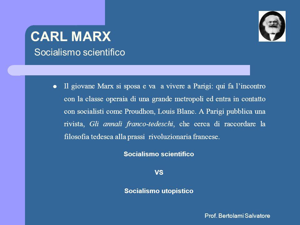 Prof. Bertolami Salvatore CARL MARX Socialismo scientifico Il giovane Marx si sposa e va a vivere a Parigi: qui fa lincontro con la classe operaia di