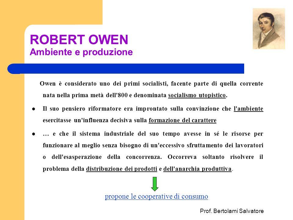Prof. Bertolami Salvatore ROBERT OWEN Ambiente e produzione Owen è considerato uno dei primi socialisti, facente parte di quella corrente nata nella p