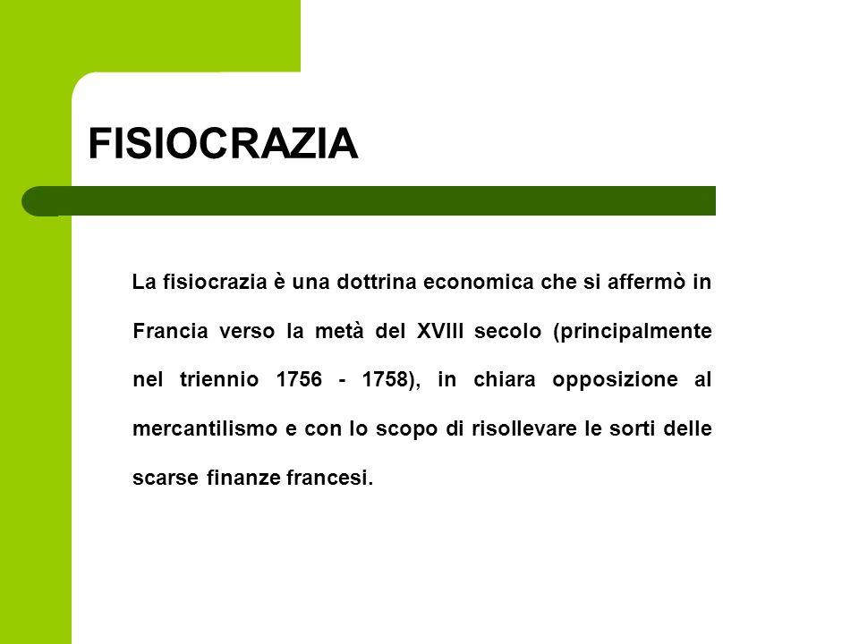 FISIOCRAZIA La fisiocrazia è una dottrina economica che si affermò in Francia verso la metà del XVIII secolo (principalmente nel triennio 1756 - 1758)