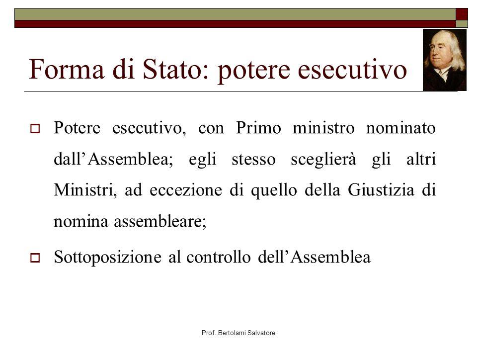 Prof. Bertolami Salvatore Forma di Stato: potere esecutivo Potere esecutivo, con Primo ministro nominato dallAssemblea; egli stesso sceglierà gli altr