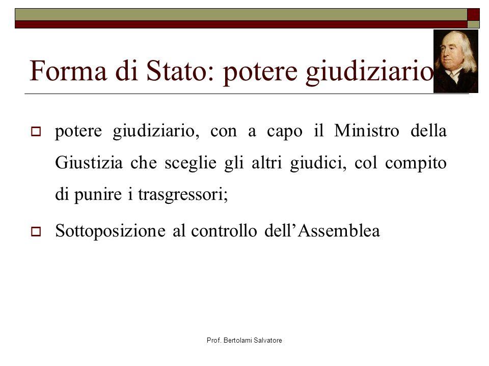 Prof. Bertolami Salvatore Forma di Stato: potere giudiziario potere giudiziario, con a capo il Ministro della Giustizia che sceglie gli altri giudici,