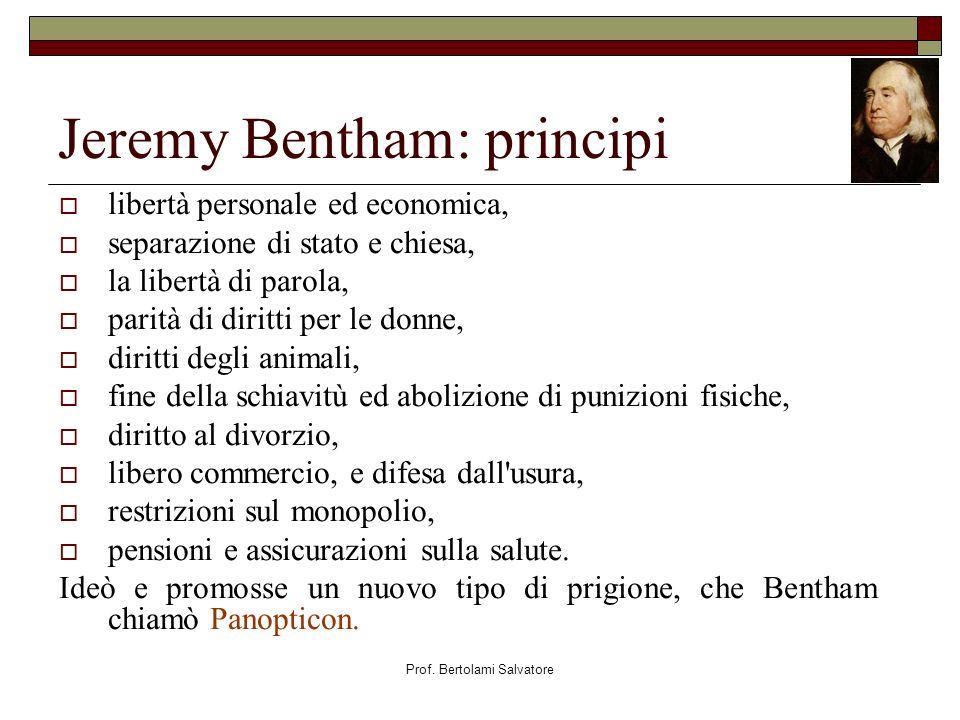 Prof. Bertolami Salvatore Jeremy Bentham: principi libertà personale ed economica, separazione di stato e chiesa, la libertà di parola, parità di diri