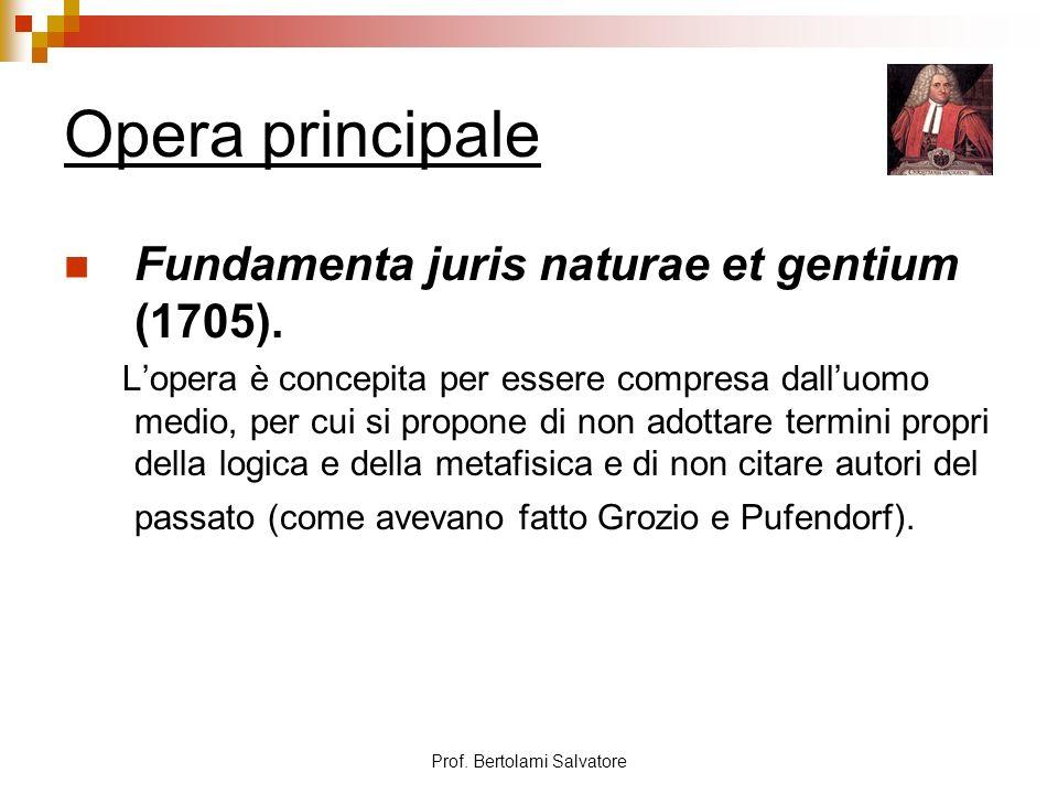 Prof. Bertolami Salvatore Opera principale Fundamenta juris naturae et gentium (1705). Lopera è concepita per essere compresa dalluomo medio, per cui