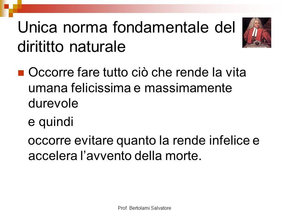Prof. Bertolami Salvatore Unica norma fondamentale del dirititto naturale Occorre fare tutto ciò che rende la vita umana felicissima e massimamente du