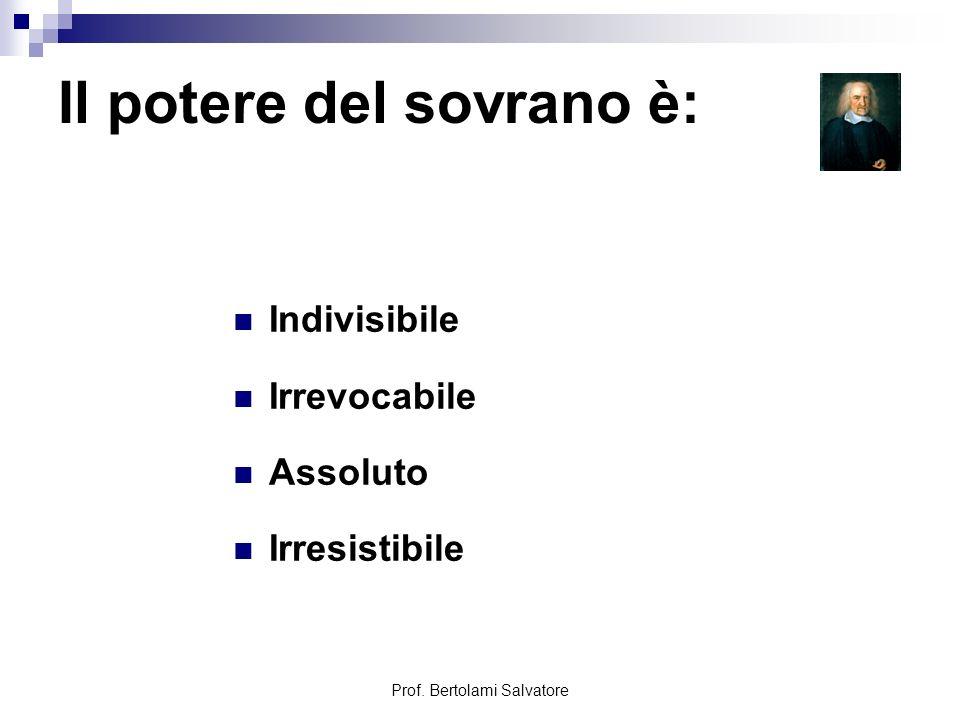 Prof. Bertolami Salvatore Il potere del sovrano è: Indivisibile Irrevocabile Assoluto Irresistibile