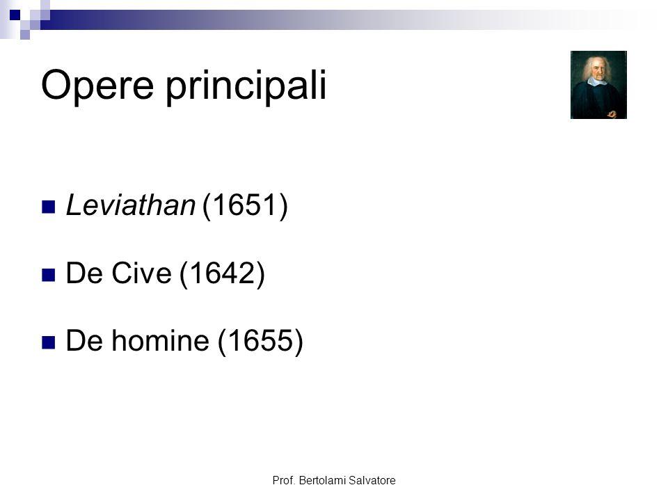 Prof. Bertolami Salvatore Opere principali Leviathan (1651) De Cive (1642) De homine (1655)