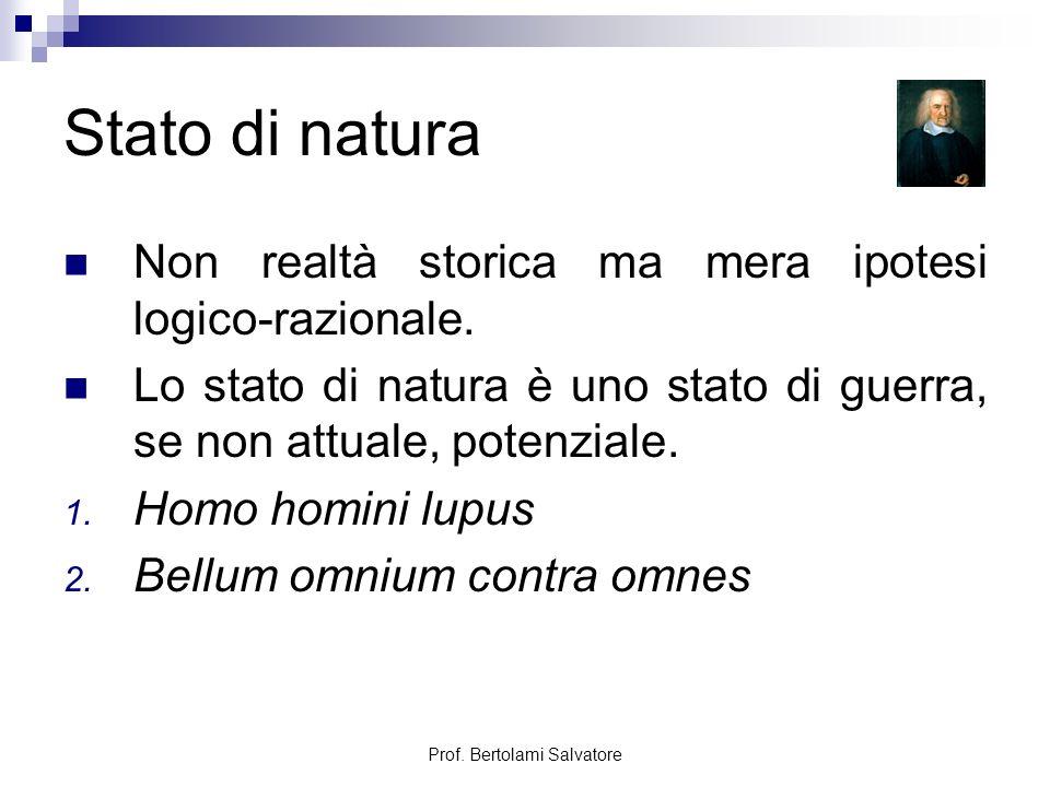 Prof.Bertolami Salvatore Stato di natura Non realtà storica ma mera ipotesi logico-razionale.