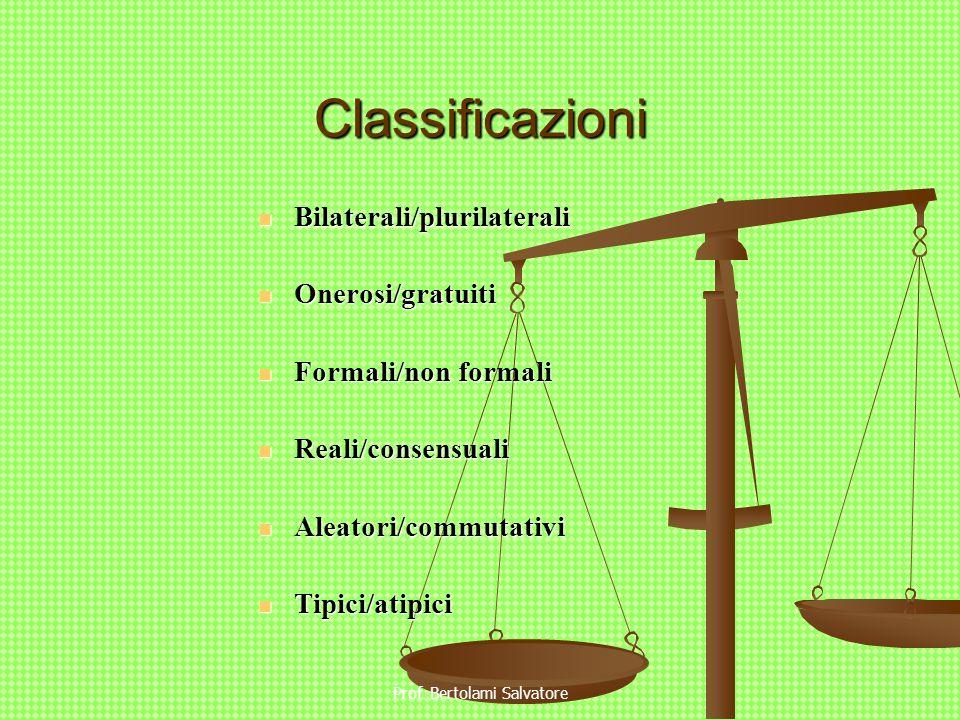 Prof. Bertolami Salvatore Classificazioni Bilaterali/plurilaterali Bilaterali/plurilaterali Onerosi/gratuiti Onerosi/gratuiti Formali/non formali Form
