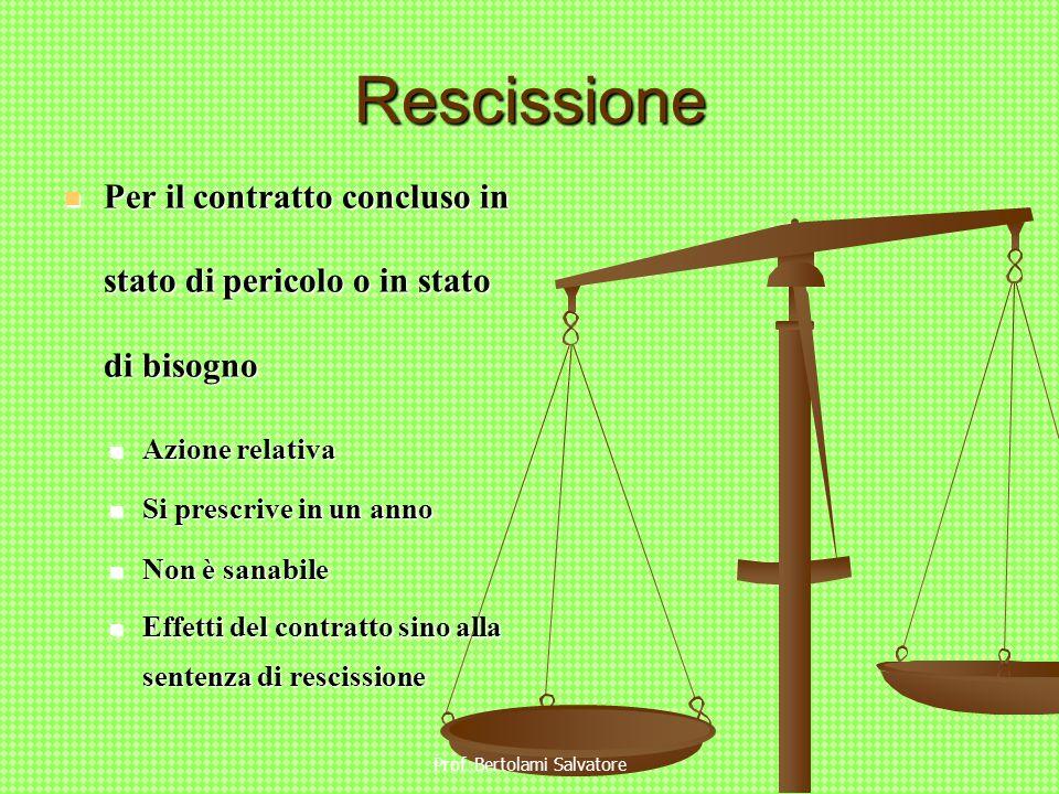 Prof. Bertolami Salvatore Rescissione Per il contratto concluso in stato di pericolo o in stato di bisogno Per il contratto concluso in stato di peric
