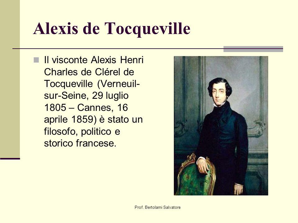Prof. Bertolami Salvatore Alexis de Tocqueville Il visconte Alexis Henri Charles de Clérel de Tocqueville (Verneuil- sur-Seine, 29 luglio 1805 – Canne