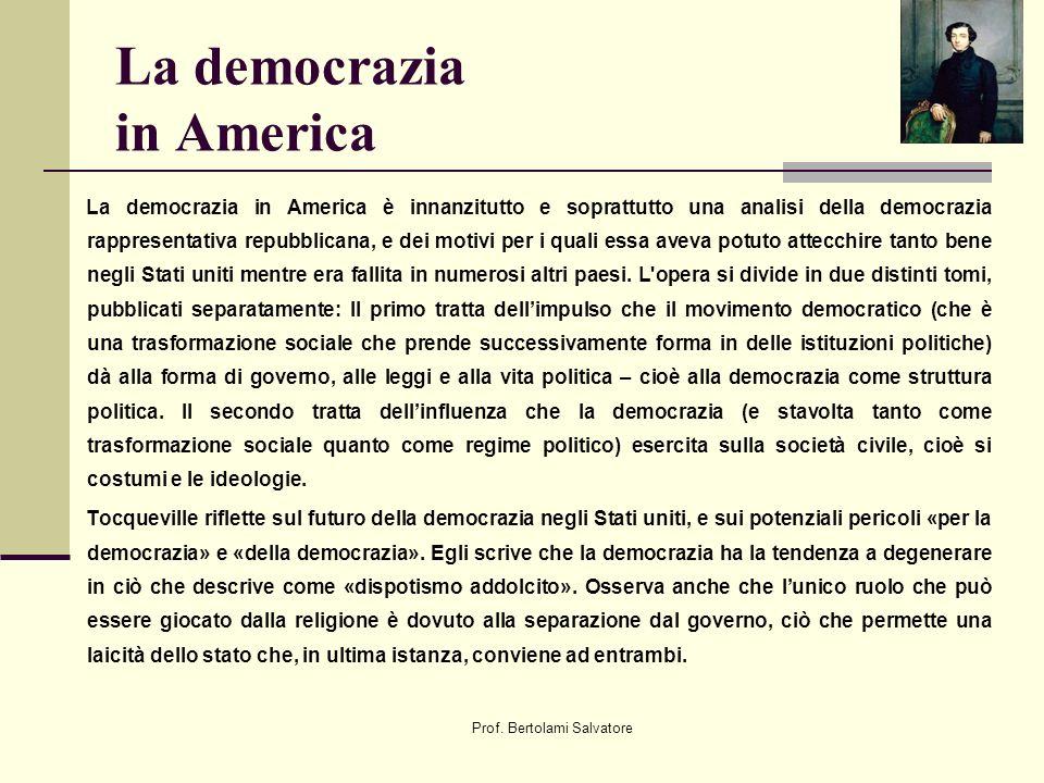 Prof. Bertolami Salvatore La democrazia in America La democrazia in America è innanzitutto e soprattutto una analisi della democrazia rappresentativa