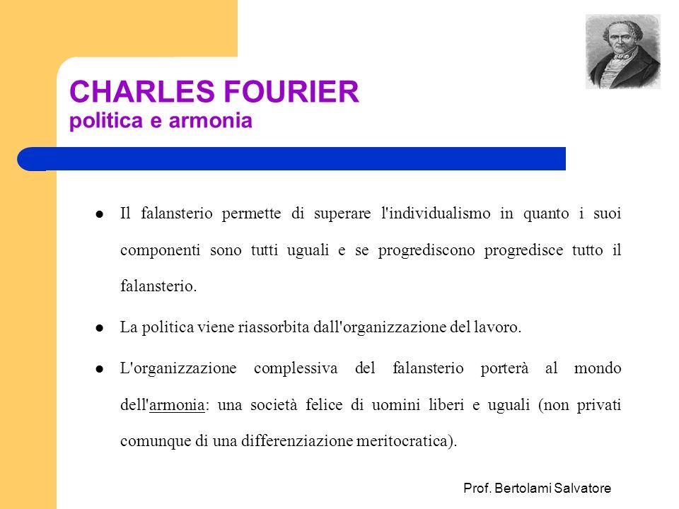 Prof. Bertolami Salvatore CHARLES FOURIER politica e armonia Il falansterio permette di superare l'individualismo in quanto i suoi componenti sono tut