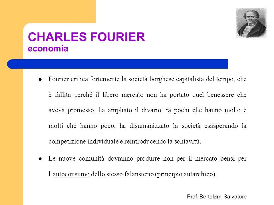 Prof. Bertolami Salvatore CHARLES FOURIER economia Fourier critica fortemente la società borghese capitalista del tempo, che è fallita perché il liber