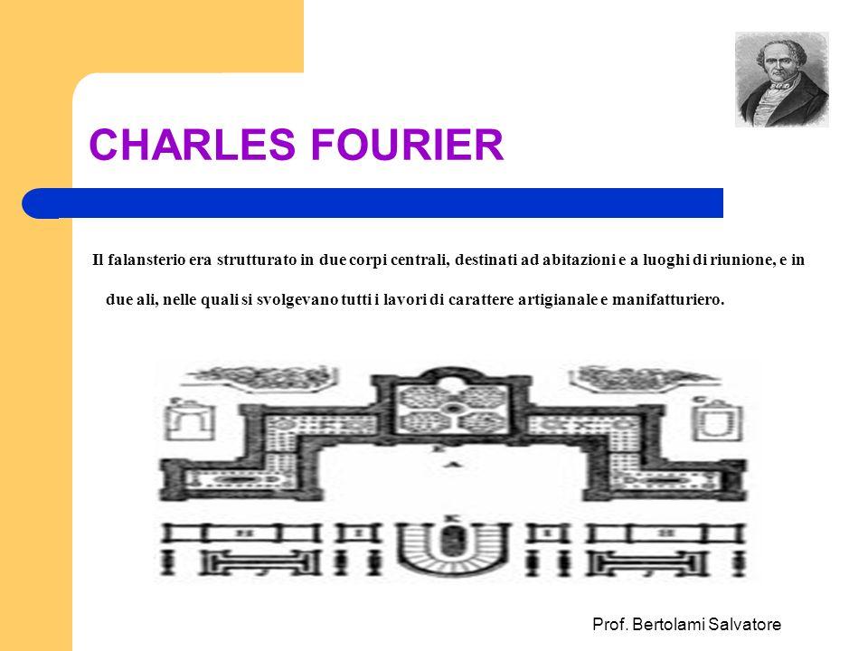 Prof. Bertolami Salvatore CHARLES FOURIER Il falansterio era strutturato in due corpi centrali, destinati ad abitazioni e a luoghi di riunione, e in d