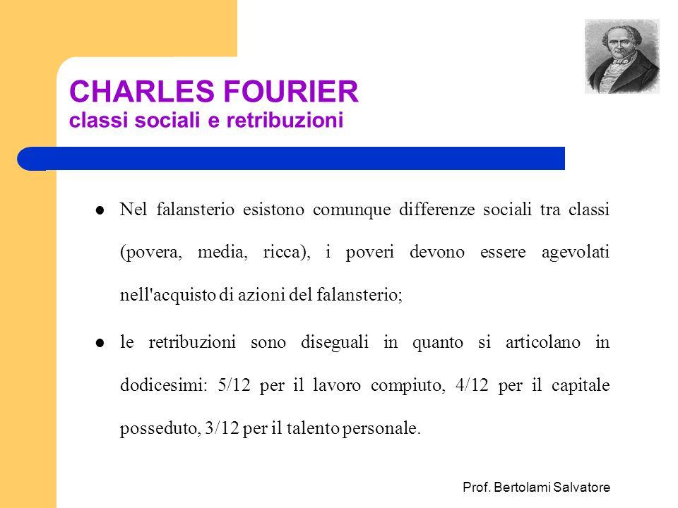 Prof. Bertolami Salvatore CHARLES FOURIER classi sociali e retribuzioni Nel falansterio esistono comunque differenze sociali tra classi (povera, media