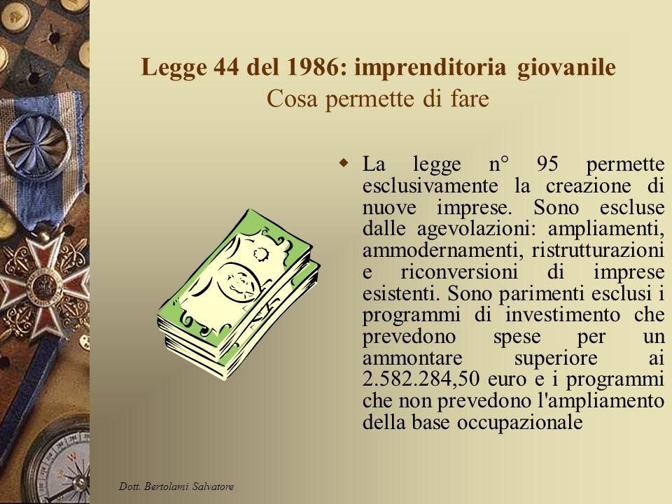 Legge 44 del 1986: imprenditoria giovanile Cosa permette di fare La legge n° 95 permette esclusivamente la creazione di nuove imprese.