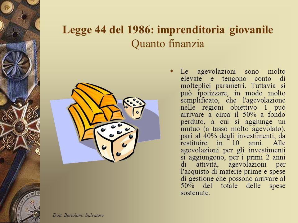 Legge 44 del 1986: imprenditoria giovanile Chi finanzia Soggetti di età compresa tra i 18 e 36 anni, residenti nei territori di applicazione della leg