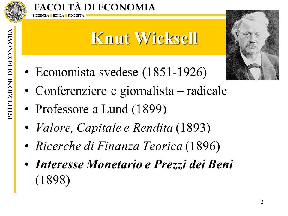 FACOLTÀ DI ECONOMIA SCIENZA ETICA SOCIETÀ ISTITUZIONI DI ECONOMIA 2 Knut Wicksell Economista svedese (1851-1926) Conferenziere e giornalista – radical