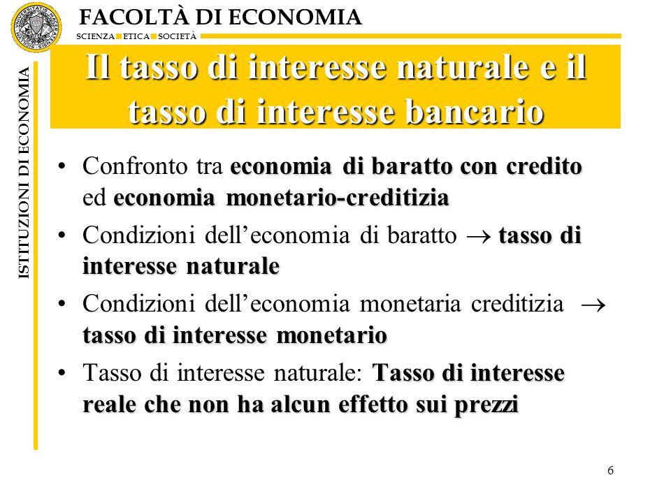 FACOLTÀ DI ECONOMIA SCIENZA ETICA SOCIETÀ ISTITUZIONI DI ECONOMIA 6 Il tasso di interesse naturale e il tasso di interesse bancario economia di baratt