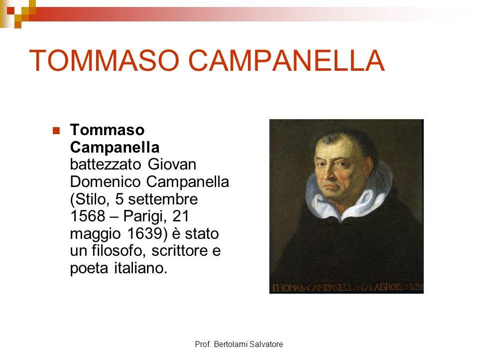 Prof. Bertolami Salvatore TOMMASO CAMPANELLA Tommaso Campanella battezzato Giovan Domenico Campanella (Stilo, 5 settembre 1568 – Parigi, 21 maggio 163