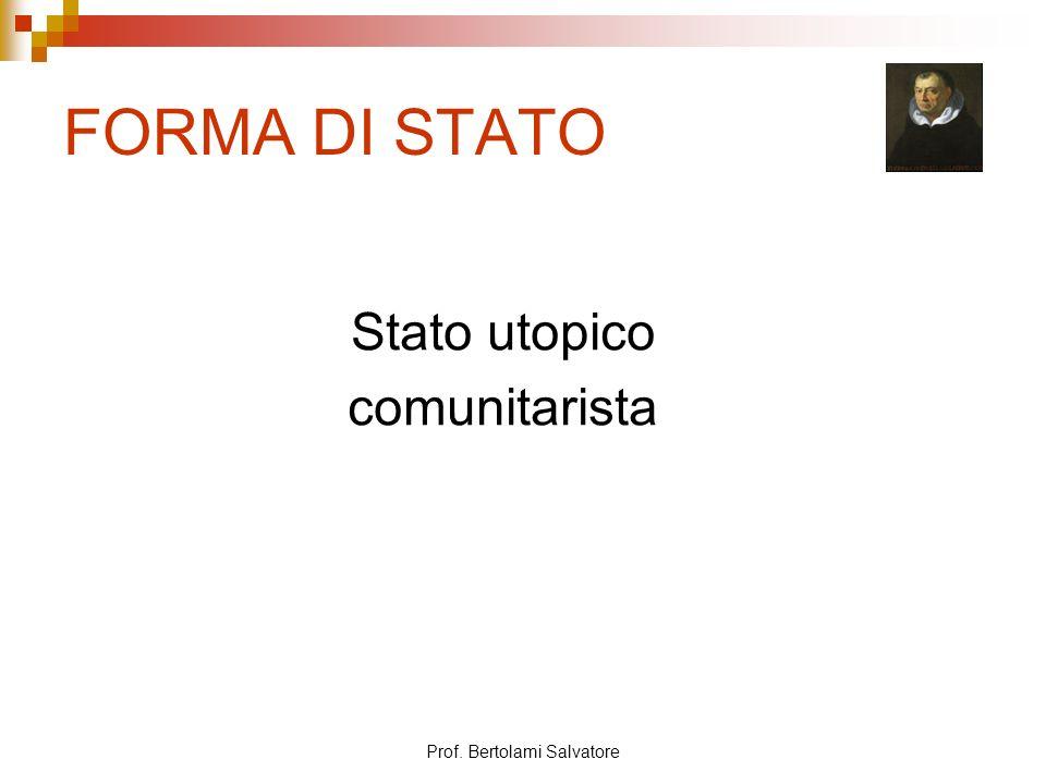 Prof. Bertolami Salvatore FORMA DI STATO Stato utopico comunitarista