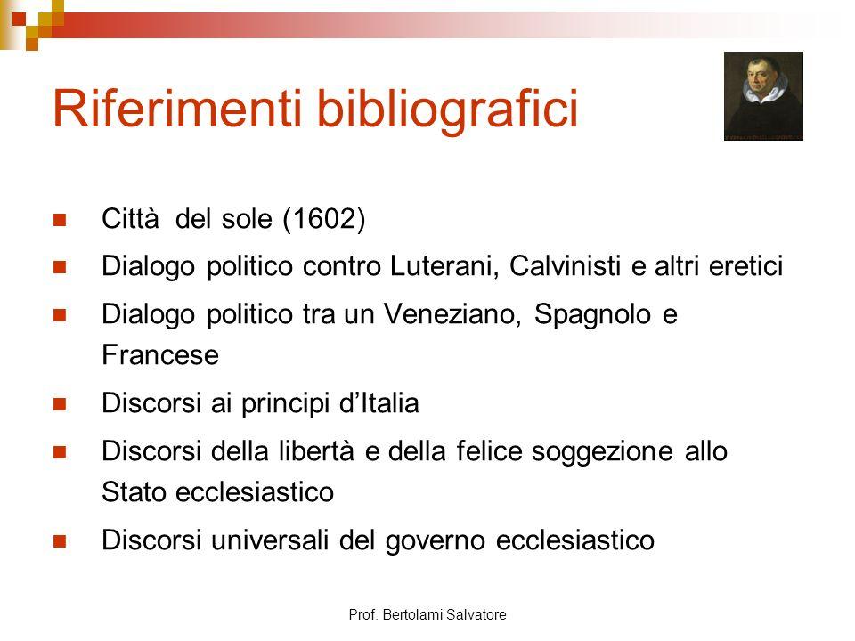 Prof. Bertolami Salvatore Riferimenti bibliografici Città del sole (1602) Dialogo politico contro Luterani, Calvinisti e altri eretici Dialogo politic