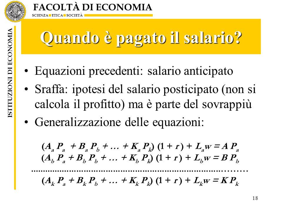 FACOLTÀ DI ECONOMIA SCIENZA ETICA SOCIETÀ ISTITUZIONI DI ECONOMIA 18 Quando è pagato il salario? Equazioni precedenti: salario anticipato Sraffa: ipot