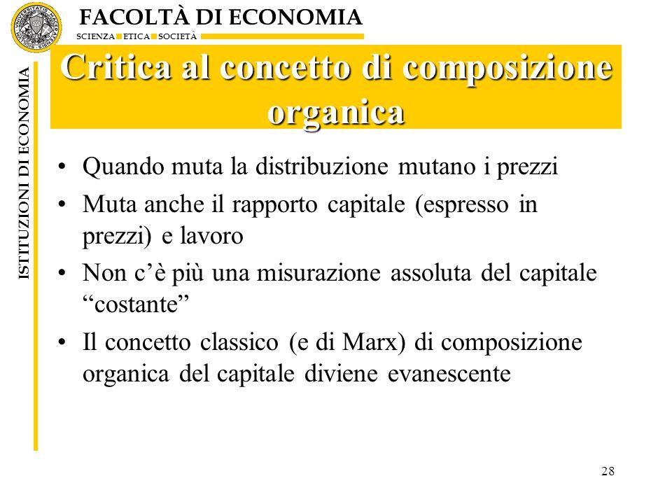 FACOLTÀ DI ECONOMIA SCIENZA ETICA SOCIETÀ ISTITUZIONI DI ECONOMIA 28 Critica al concetto di composizione organica Quando muta la distribuzione mutano