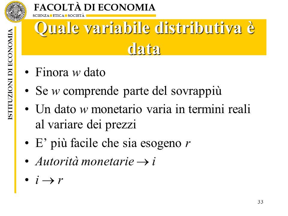 FACOLTÀ DI ECONOMIA SCIENZA ETICA SOCIETÀ ISTITUZIONI DI ECONOMIA 33 Quale variabile distributiva è data Finora w dato Se w comprende parte del sovrap