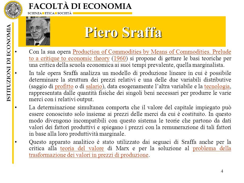 FACOLTÀ DI ECONOMIA SCIENZA ETICA SOCIETÀ ISTITUZIONI DI ECONOMIA 4 Piero Sraffa Piero Sraffa Con la sua opera Production of Commodities by Means of C