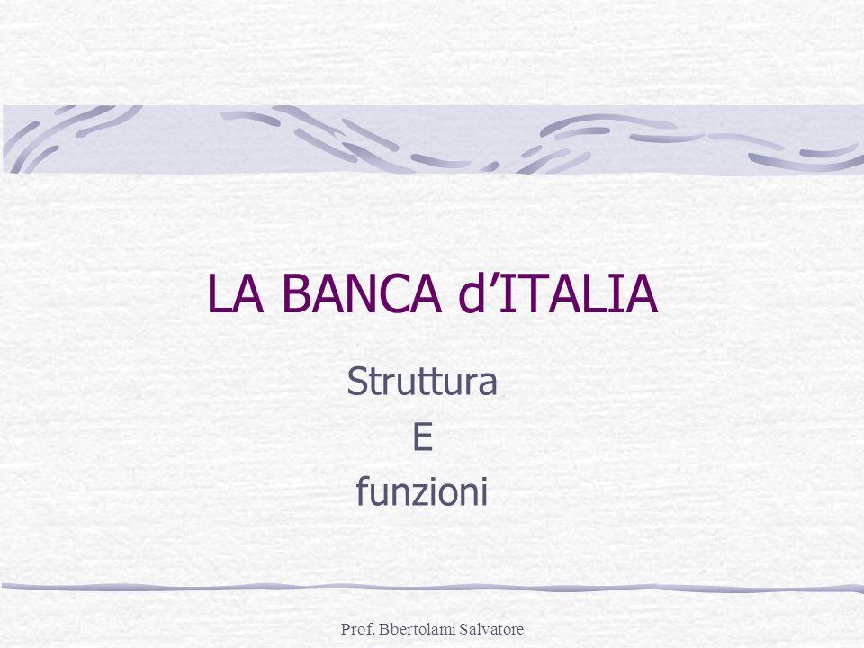 Prof. Bbertolami Salvatore LA BANCA dITALIA Struttura E funzioni