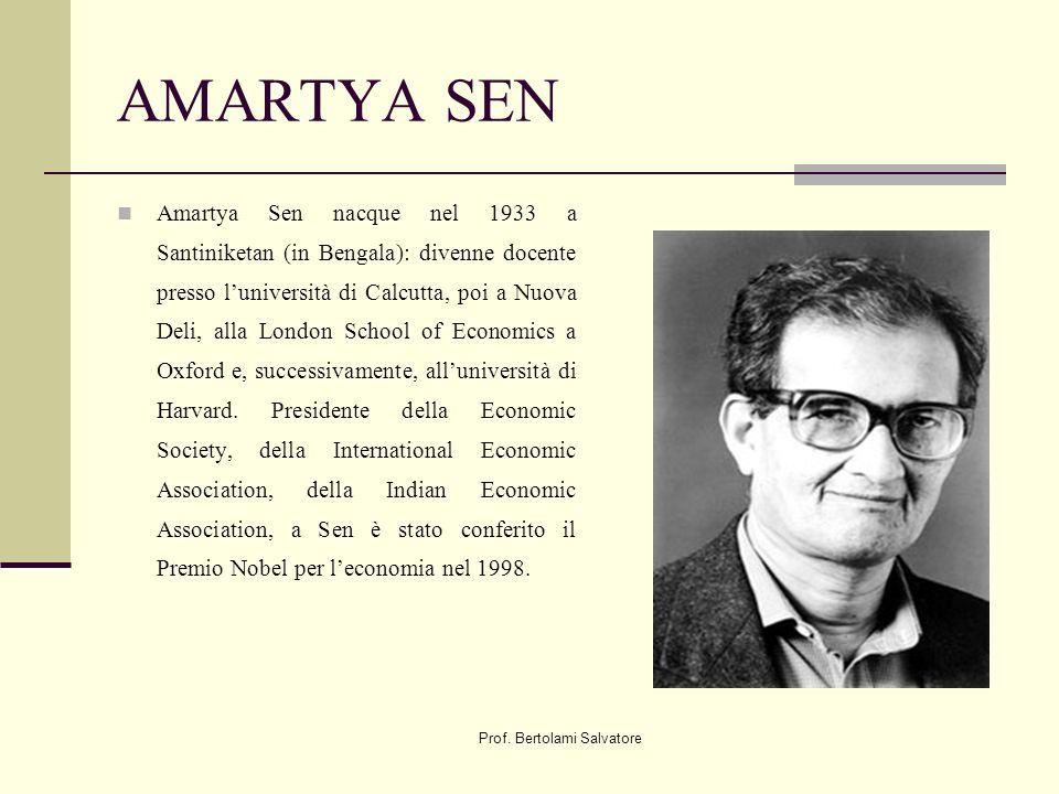 Prof. Bertolami Salvatore AMARTYA SEN Amartya Sen nacque nel 1933 a Santiniketan (in Bengala): divenne docente presso luniversità di Calcutta, poi a N