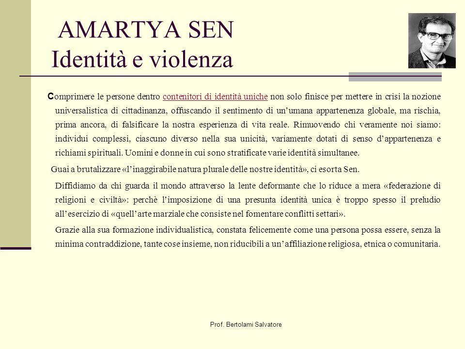 Prof. Bertolami Salvatore AMARTYA SEN Identità e violenza C omprimere le persone dentro contenitori di identità uniche non solo finisce per mettere in