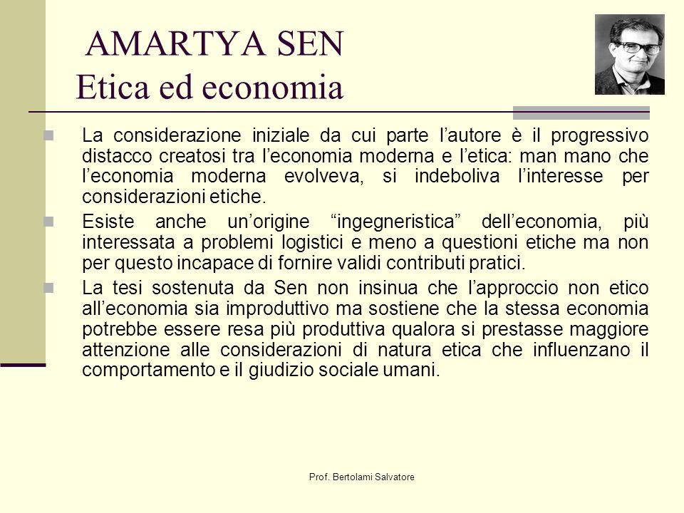 Prof. Bertolami Salvatore AMARTYA SEN Etica ed economia La considerazione iniziale da cui parte lautore è il progressivo distacco creatosi tra leconom