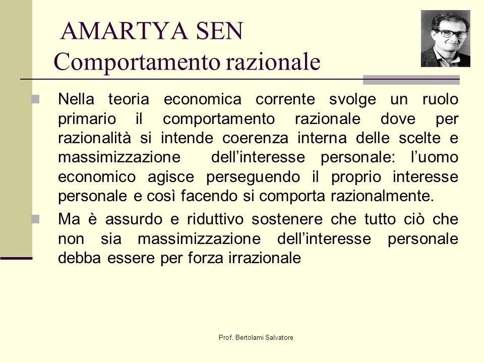 Prof. Bertolami Salvatore AMARTYA SEN Comportamento razionale Nella teoria economica corrente svolge un ruolo primario il comportamento razionale dove