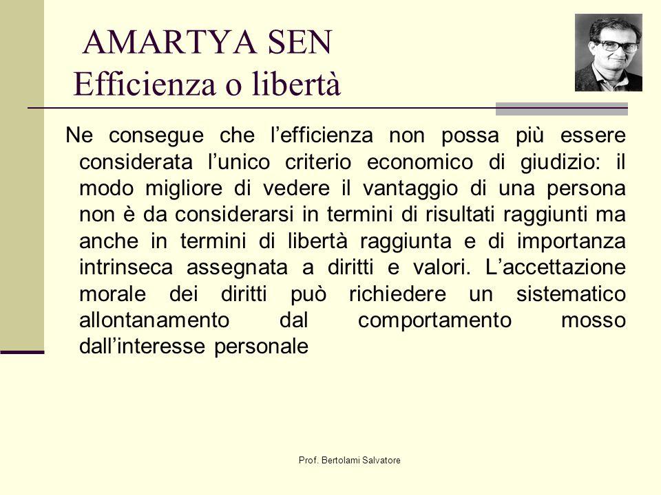 Prof. Bertolami Salvatore AMARTYA SEN Efficienza o libertà Ne consegue che lefficienza non possa più essere considerata lunico criterio economico di g
