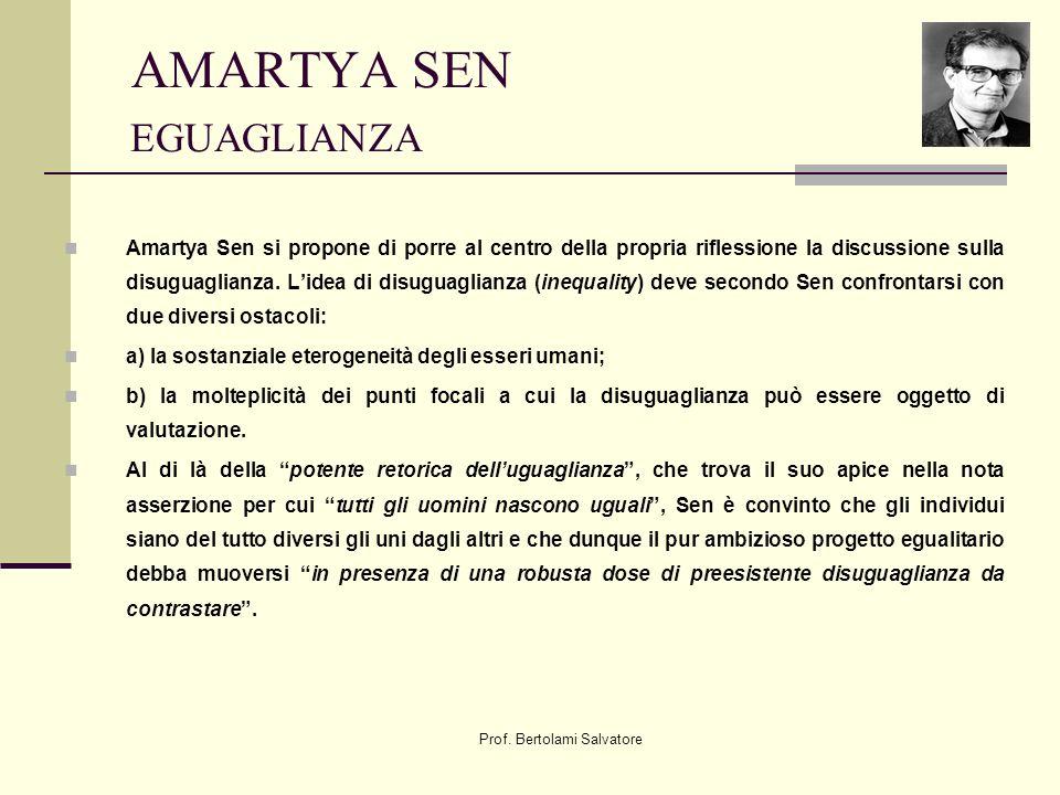 Prof. Bertolami Salvatore AMARTYA SEN EGUAGLIANZA Amartya Sen si propone di porre al centro della propria riflessione la discussione sulla disuguaglia