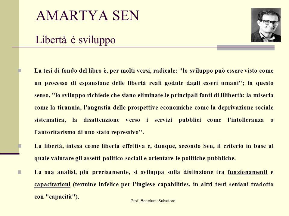 Prof. Bertolami Salvatore AMARTYA SEN Libertà è sviluppo La tesi di fondo del libro è, per molti versi, radicale: