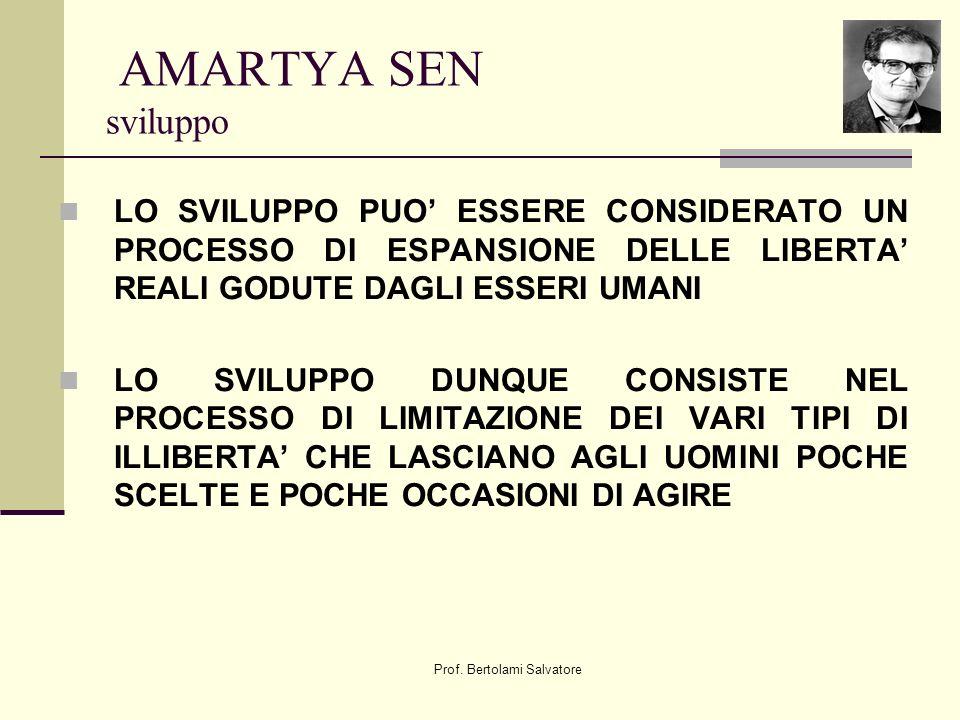 Prof. Bertolami Salvatore AMARTYA SEN sviluppo LO SVILUPPO PUO ESSERE CONSIDERATO UN PROCESSO DI ESPANSIONE DELLE LIBERTA REALI GODUTE DAGLI ESSERI UM