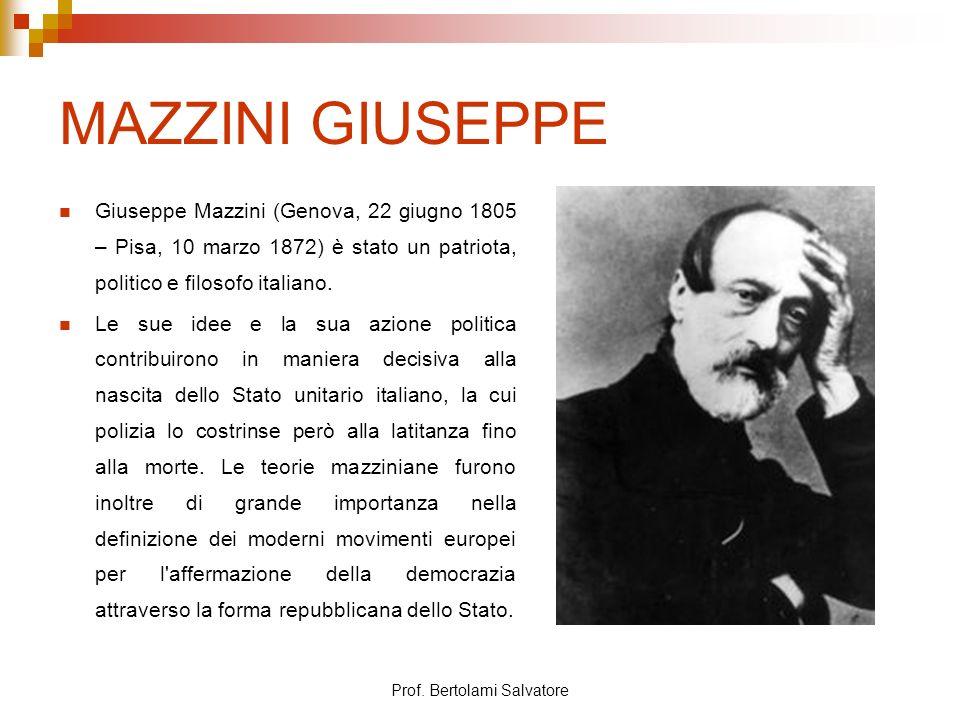 Prof. Bertolami Salvatore MAZZINI GIUSEPPE Giuseppe Mazzini (Genova, 22 giugno 1805 – Pisa, 10 marzo 1872) è stato un patriota, politico e filosofo it