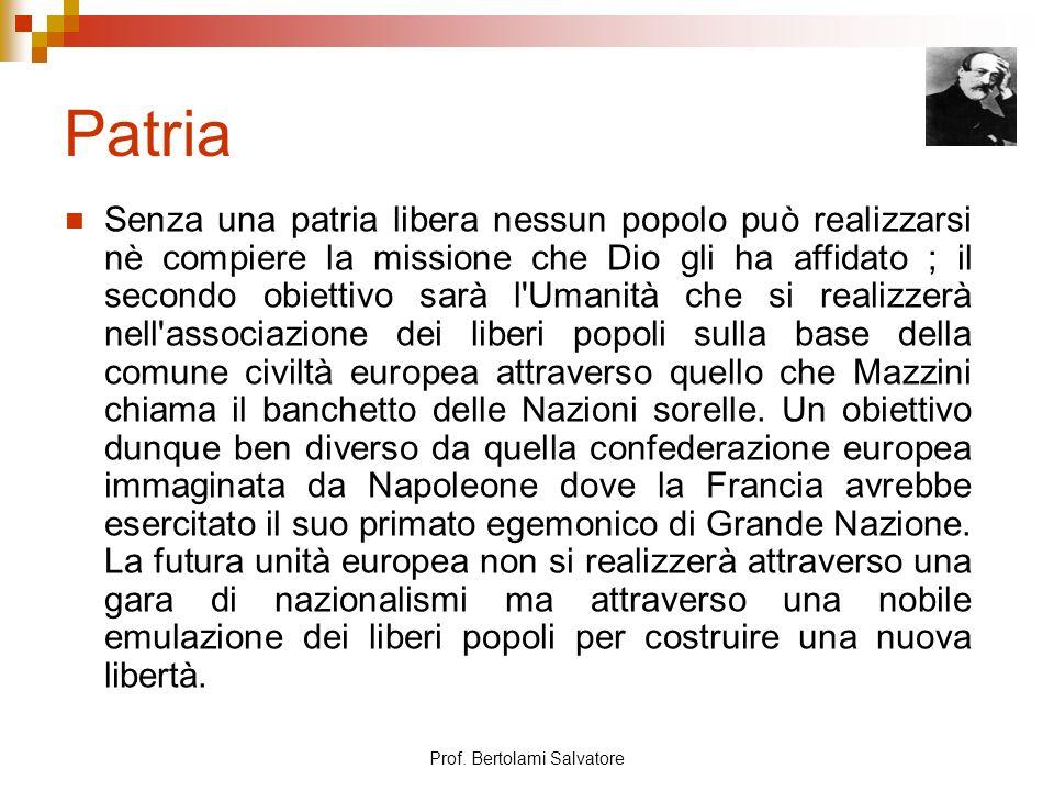 Prof. Bertolami Salvatore Patria Senza una patria libera nessun popolo può realizzarsi nè compiere la missione che Dio gli ha affidato ; il secondo ob