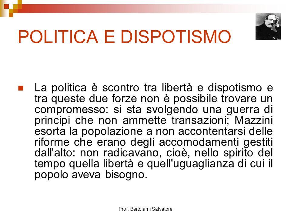 Prof. Bertolami Salvatore POLITICA E DISPOTISMO La politica è scontro tra libertà e dispotismo e tra queste due forze non è possibile trovare un compr