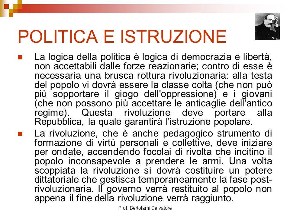 Prof. Bertolami Salvatore POLITICA E ISTRUZIONE La logica della politica è logica di democrazia e libertà, non accettabili dalle forze reazionarie; co