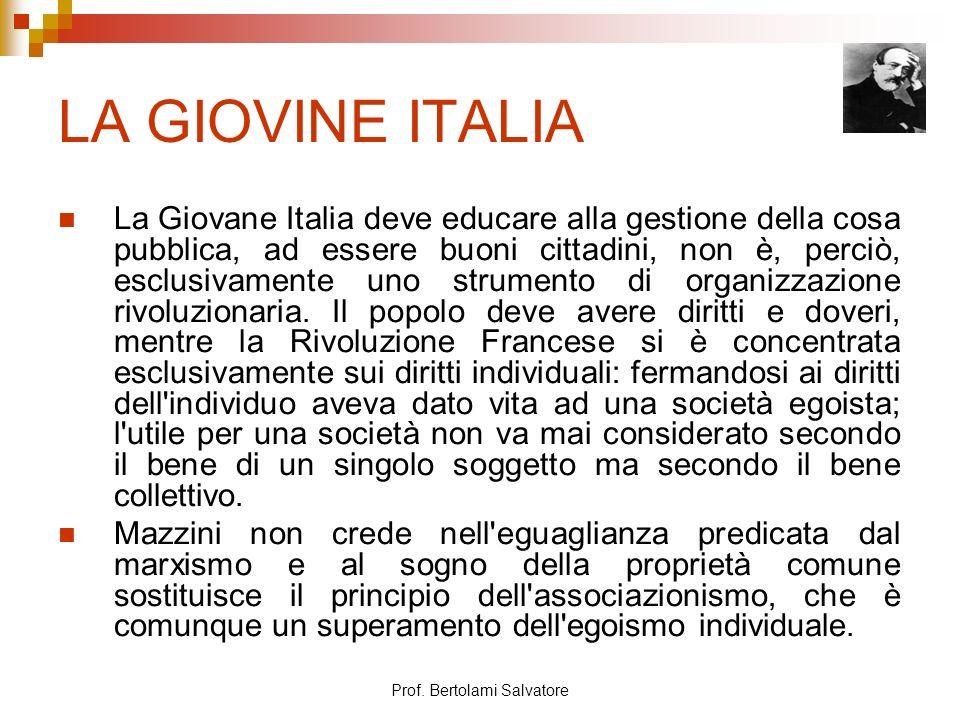 Prof. Bertolami Salvatore LA GIOVINE ITALIA La Giovane Italia deve educare alla gestione della cosa pubblica, ad essere buoni cittadini, non è, perciò