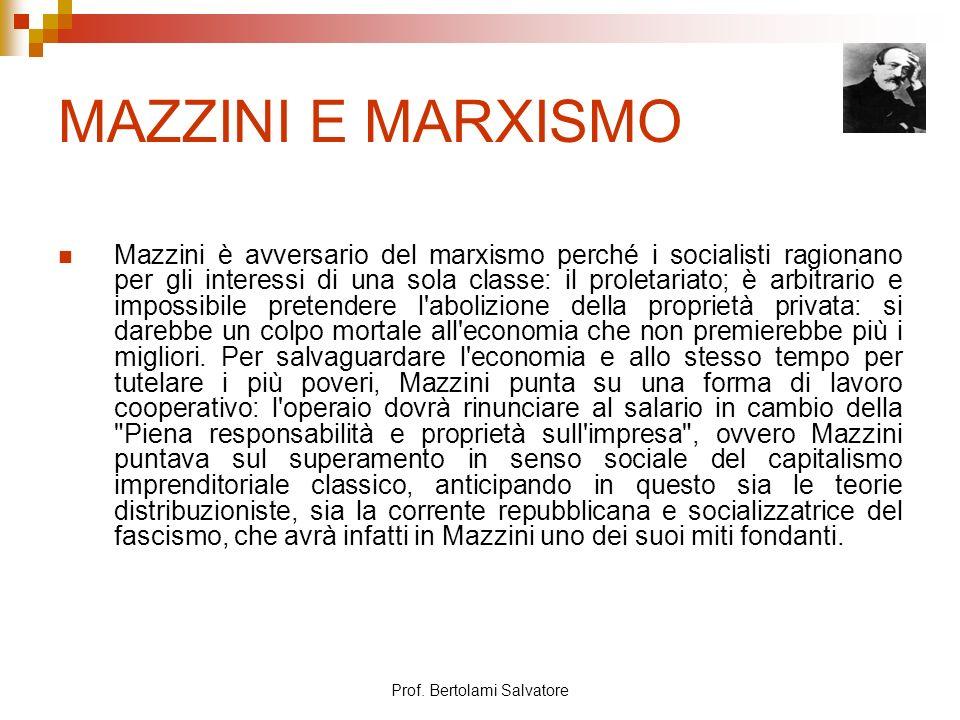 Prof. Bertolami Salvatore MAZZINI E MARXISMO Mazzini è avversario del marxismo perché i socialisti ragionano per gli interessi di una sola classe: il