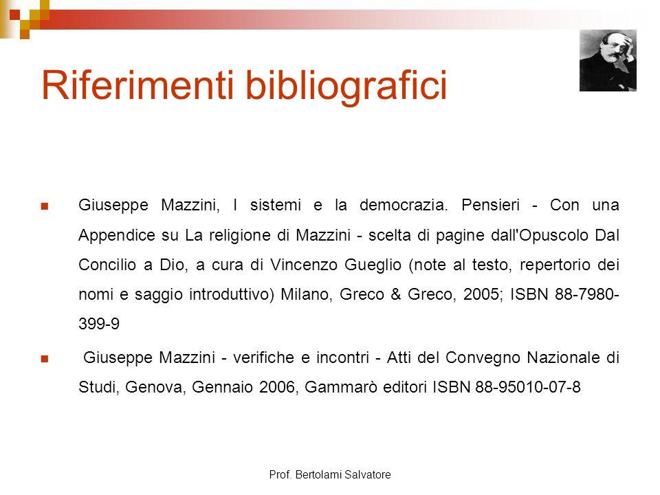 Prof. Bertolami Salvatore Riferimenti bibliografici Giuseppe Mazzini, I sistemi e la democrazia. Pensieri - Con una Appendice su La religione di Mazzi
